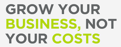 Grow you business, not your costs